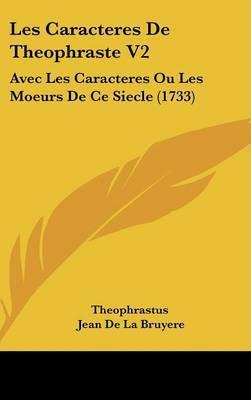 Les Caracteres De Theophraste V2: Avec Les Caracteres Ou Les Moeurs De Ce Siecle (1733) by . Theophrastus image