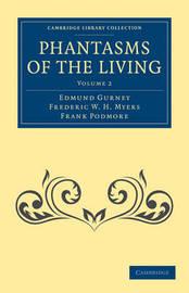 Phantasms of the Living 2 Volume Set Phantasms of the Living: Volume 2 by Edmund Gurney