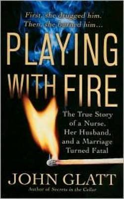 Playing with Fire: The True Story of a Nurse, Her Husband, and a Marriage Turned Fatal by John Glatt image