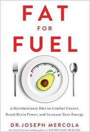 Fat for Fuel by Joseph Mercola