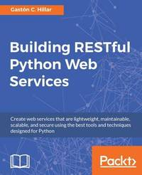 Building RESTful Python Web Services by Gaston C Hillar