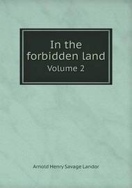In the Forbidden Land Volume 2 by Arnold Henry Savage Landor