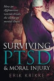Surviving Ptsd & Moral Injury by Erik Krikke