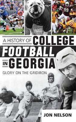 A History of College Football in Georgia by Jon Nelson