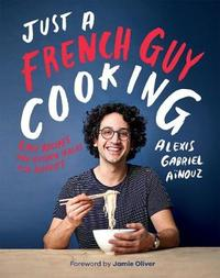 Just a French Guy Cooking by Alexis Gabriel Ainouz