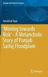 `Moving towards Risk' - A Melancholic Story of Punjab Satluj Floodplain by Harsimrat Kaur
