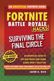 Fortnite Battle Royale Hacks: Surviving the Final Circle by Jason R Rich