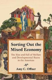 Sorting Out the Mixed Economy by Amy C. Offner