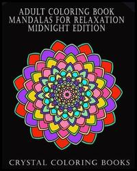 Adult Coloring Book Mandalas for Relaxation Midnight Edition by Crystal Coloring Books