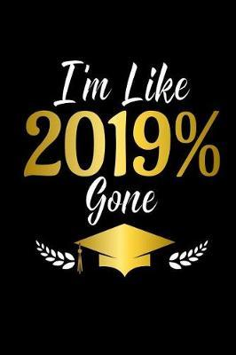 I'm Like 2019% Gone by Graduation Journals & Notebooks Ltd