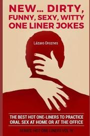 New...Dirty, Funny, Sexy, Witty One Liner Jokes by Lazaro Droznes
