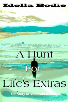 A Hunt for Life's Extras: The Story of Archibald Rutledge by Idella Bodie image