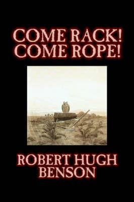 Come Rack! Come Rope! by Robert , Hugh Benson image