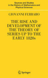 The Rise and Development of the Theory of Series up to the Early 1820s by Giovanni Ferraro