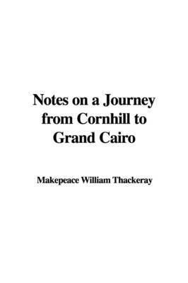 Notes on a Journey from Cornhill to Grand Cairo by Makepeace William Thackeray image