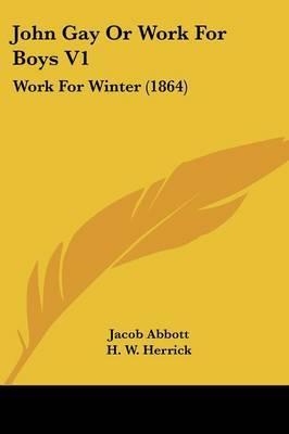 John Gay or Work for Boys V1: Work for Winter (1864) by Jacob Abbott image
