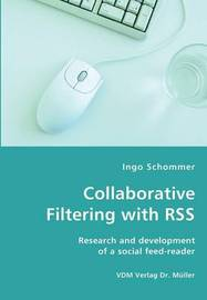 Collaborative Filtering with Rss - Research and Development of a Social Feed-Reader by Ingo Schommer