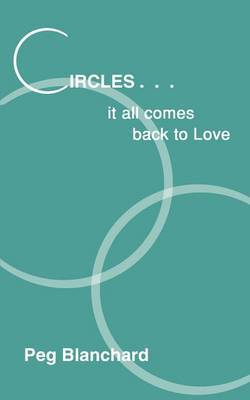 Circles.. it All Comes Back to Love by Peg Blanchard image