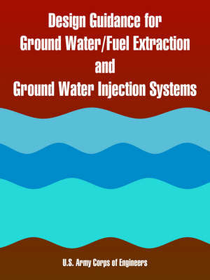 Design Guidance for Ground Water/Fuel Extraction and Ground Water Injection Systems by US Army Corps of Engineers