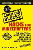 Hacks for Minecrafters: Command Blocks: An Unofficial Minecrafters Guide by Megan Miller
