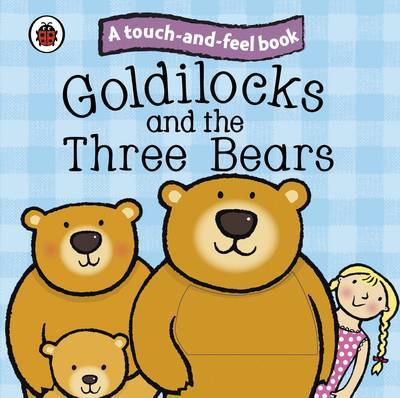 Goldilocks and the Three Bears: Ladybird Touch and Feel Fairy Tales by Ladybird image