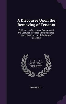 A Discourse Upon the Removing of Tenants by Walter Ross