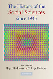 The History of the Social Sciences since 1945 by Roger E. Backhouse