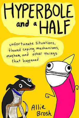 Hyperbole and a Half by Alexandra Brosh