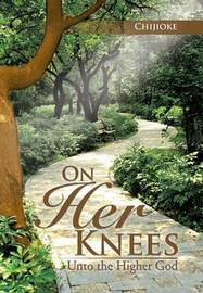 On Her Knees by Chijioke
