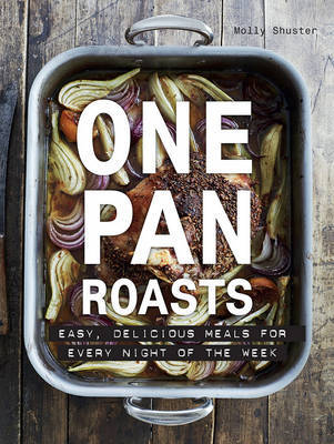 One Pan Roasts by Molly Shuster