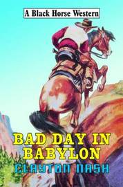 Bad Day in Babylon by Clayton Nash