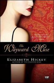 The Wayward Muse: A Novel by Elizabeth Hickey