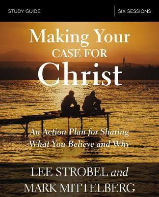 Making Your Case for Christ Study Guide by Lee Strobel