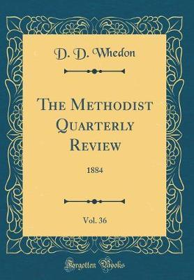 The Methodist Quarterly Review, Vol. 36 by D. D. Whedon