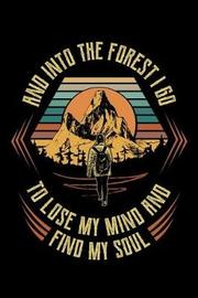 And Into The Forest I Go To Lose My Mind And Find My Soul by Hiker Outdoor Moments