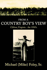 From a Country Boy's View: Clifton, Virginia - The 1950's by Michael Foley Sr. image