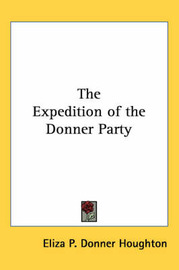 The Expedition of the Donner Party by Eliza P. Houghton image