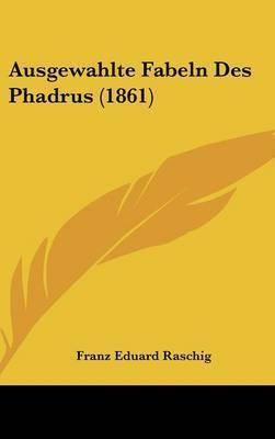 Ausgewahlte Fabeln Des Phadrus (1861) by Franz Eduard Raschig