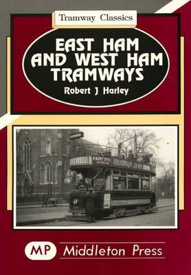 East Ham and West Ham Tramways by Robert J. Harley