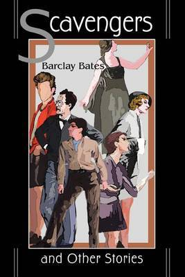 Scavengers: And Other Stories by Barclay Bates