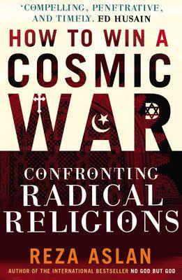 How to Win a Cosmic War by Reza Aslan