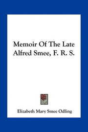 Memoir of the Late Alfred Smee, F. R. S. by Elizabeth Mary Smee Odling