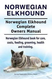 Norwegian Elkhound. Norwegian Elkhound Complete Owners Manual. Norwegian Elkhound Book for Care, Costs, Feeding, Grooming, Health and Training. by George Hoppendale