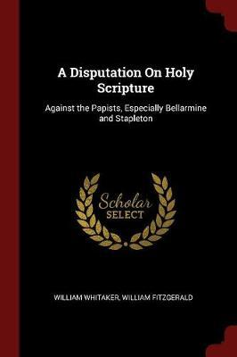 A Disputation on Holy Scripture by William Whitaker