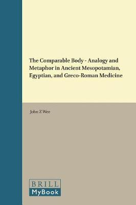 The Comparable Body - Analogy and Metaphor in Ancient Mesopotamian, Egyptian, and Greco-Roman Medicine image