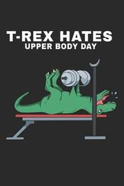 T-Rex Hates Upper Body Day by Maximus Designs image
