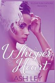 A Whisper of the Heart by Ash Ley