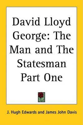 David Lloyd George: The Man and The Statesman Part One by J. Hugh Edwards image