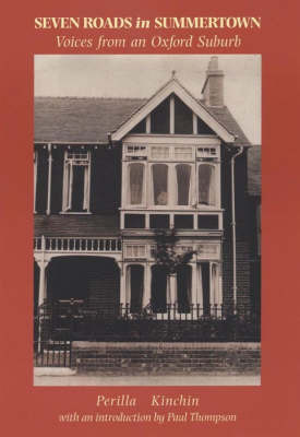 Seven Roads in Summertown: Voices from an Oxford Suburb by Perilla Kinchin