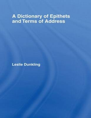 A Dictionary of Epithets and Terms of Address by Leslie Dunkling